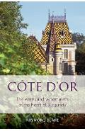 C�te d'Or: The Wines and Winemakers of the Heart of Burgundy - Raymond Blake