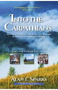 Into the Carpathians: A Journey Through the Heart and History of Central and Eastern Europe (Part 1: The Eastern Mountains) [Deluxe Color Ed - Alan E. Sparks