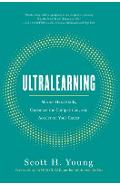 Ultralearning: Master Hard Skills, Outsmart the Competition, and Accelerate Your Career - Scott H. Young