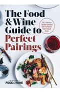 The Food & Wine Guide to Perfect Pairings: 150+ Delicious Recipes Matched with the World's Most Popular Wines - The Editors Of Food & Wine