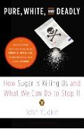 Pure, White, and Deadly: How Sugar Is Killing Us and What We Can Do to Stop It - John Yudkin