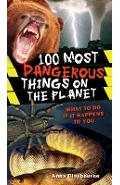 100 Most Dangerous Things on the Planet - Anna Claybourne