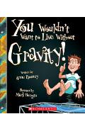You Wouldn't Want to Live Without Gravity! (You Wouldn't Want to Live Without...) - Anne Rooney