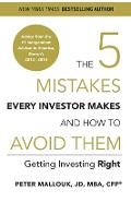 The 5 Mistakes Every Investor Makes and How to Avoid Them: Getting Investing Right - Peter Mallouk