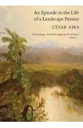 An Episode in the Life of a Landscape Painter - C�sar Aira