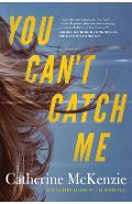 You Can't Catch Me - Catherine Mckenzie