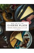 The Art of the Cheese Plate: Pairings, Recipes, Style, Attitude - Tia Keenan