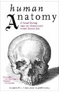 Human Anatomy: A Visual History from the Renaissance to the Digital Age - Benjamin A. Rifkin