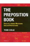 The Preposition Book: Practice Toward Mastering English Prepositions - Tom Cole