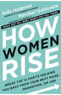 How Women Rise: Break the 12 Habits Holding You Back from Your Next Raise, Promotion, or Job - Sally Helgesen