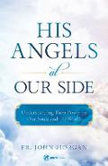 His Angels at Our Side: Understanding Their Power in Our Souls and the World - Fr John Horgan