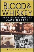 Blood and Whiskey: The Life and Times of Jack Daniel - Peter Krass