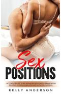 Sex Positions: The Complete Guide to Sex Life Mastery with Orgasm Enhancing Sex Positions Including Kama Sutra and Tantric Sex Teachi - Kelly Anderson