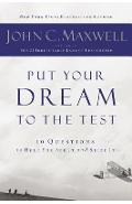 Put Your Dream to the Test: 10 Questions That Will Help You See It and Seize It - John C. Maxwell