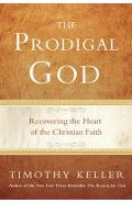 The Prodigal God: Recovering the Heart of the Christian Faith - Timothy Keller