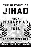 The History of Jihad: From Muhammad to Isis - Robert Spencer
