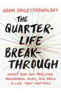 The Quarter-Life Breakthrough: Invent Your Own Path, Find Meaningful Work, and Build a Life That Matters - Adam Smiley Poswolsky