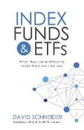 Index Funds & Etfs: What They Are and How to Make Them Work for You - David Schneider