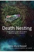 Death Nesting: Ancient & Modern Death Doula Techniques, Mindfulness Practices and Herbal Care - Anne-marie Keppel