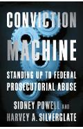 Conviction Machine: Standing Up to Federal Prosecutorial Abuse - Harvey Silverglate