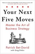 Your Next Five Moves: Master the Art of Business Strategy - Patrick Bet-david