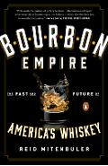 Bourbon Empire: The Past and Future of America's Whiskey - Reid Mitenbuler
