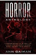 Horror Anthology: a Horror Collection of Real life: Murder mystery, Serial killers, ghost and True crime stories - Ann Gaiman