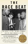 The Race Beat: The Press, the Civil Rights Struggle, and the Awakening of a Nation - Gene Roberts