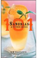 101 Sangrias and Pitcher Drinks - Kim Haasarud