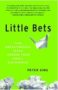 Little Bets: How Breakthrough Ideas Emerge from Small Discoveries - Peter Sims