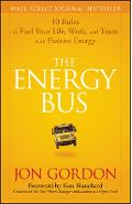 The Energy Bus: 10 Rules to Fuel Your Life, Work, and Team with Positive Energy - Jon Gordon