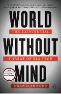 World Without Mind: The Existential Threat of Big Tech - Franklin Foer