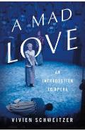 A Mad Love: An Introduction to Opera - Vivien Schweitzer