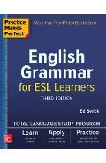 Practice Makes Perfect: English Grammar for ESL Learners, Third Edition - Ed Swick