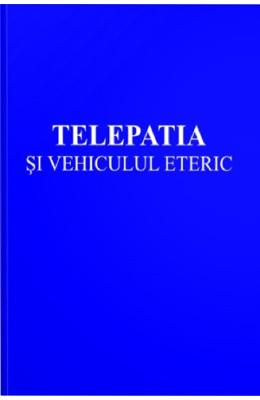 Telepatia si vehiculul eteric - Alice A. Bailey