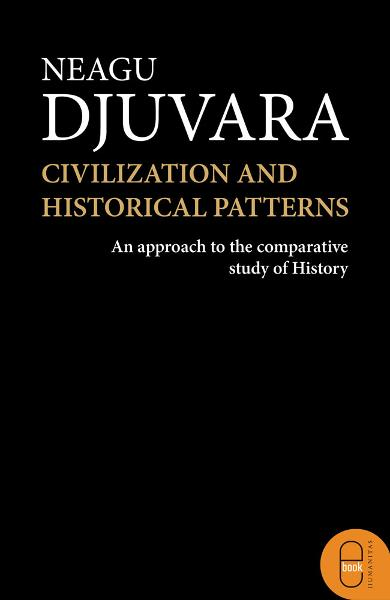 eBook Civilizations and Historical Patterns. An Approach to the Comparative Study of History - Neagu Djuvara