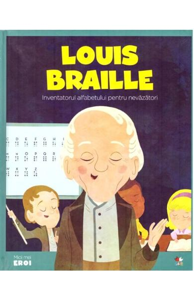 Micii mei eroi. Louis Braille