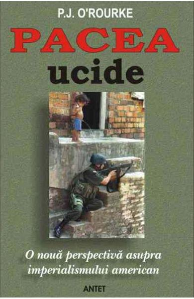 Pacea ucide - P.J. O Rourke