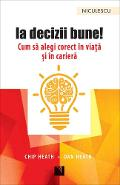 Ia decizii bune! - Chip Heath, Dan Heath