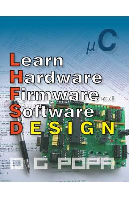 Learn Hardware Firmware and Software Design - O.G. Popa