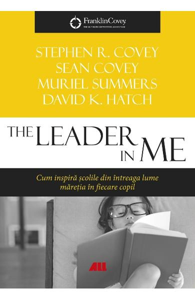 The leader in me - Stephen R. Covey, Sean Covey, Murile Summers