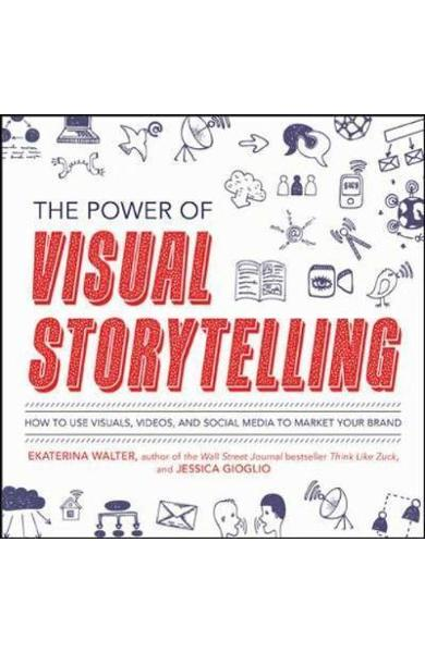 Power of Visual Storytelling: How to Use Visuals, Videos, an - Ekaterina Walter