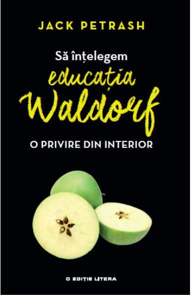 Sa intelegem educatia Waldorf - Jack Petrash