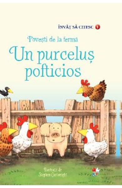 Povesti de la ferma. Un purcelus pofticios - Heather Amery