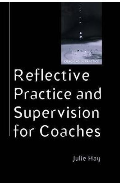 Reflective Practice and Supervision for Coaches - Julie Hay