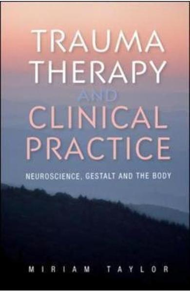 Trauma Therapy and Clinical Practice: Neuroscience, Gestalt - Miriam Taylor