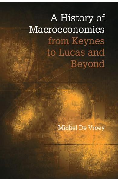 History of Macroeconomics from Keynes to Lucas and Beyond - Michel De Vroey