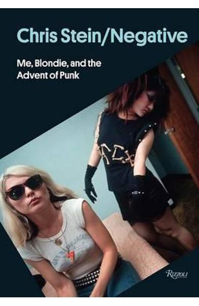 Chris Stein / Negative : Me, Blondie, and the Advent of Punk - Chris Stein
