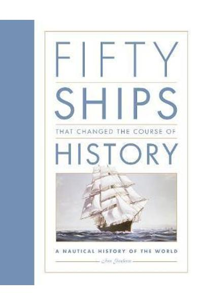 Fifty Ships that Changed the Course of History - Ian Graham