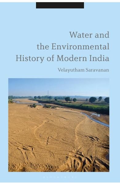 Water and the Environmental History of Modern India - Velayutham Saravanan
